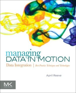 Book Managing Data in Motion: Data Integration Best Practice Techniques and Technologies by April Reeve