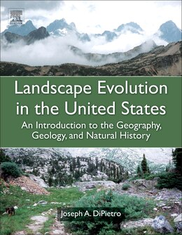 Book Landscape Evolution In The United States: An Introduction To The Geography, Geology, And Natural… by Joseph A. Dipietro