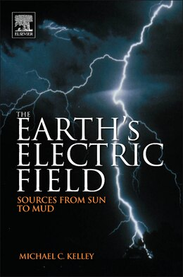 Book The Earth's Electric Field: Sources From Sun To Mud by Michael C. Kelley