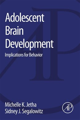 Book Adolescent Brain Development: Implications for Behavior by Michelle K. Jetha