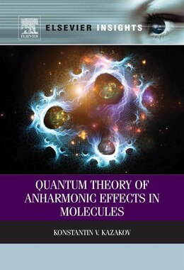 Book Quantum Theory of Anharmonic Effects in Molecules by Konstantin V. Kazakov