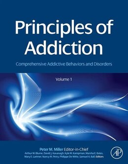 Book Principles of Addiction: Comprehensive Addictive Behaviors and Disorders, Volume 1 by Peter M. Miller