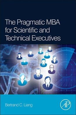 Book The Pragmatic MBA for Scientific and Technical Executives by Bertrand C. Liang