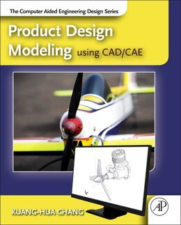 Book Product Design Modeling Using Cad/cae: The Computer Aided Engineering Design Series by Kuang-hua Chang