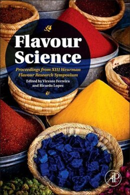 Book Flavour Science: Proceedings from XIII Weurman Flavour Research Symposium by Vicente Ferreira
