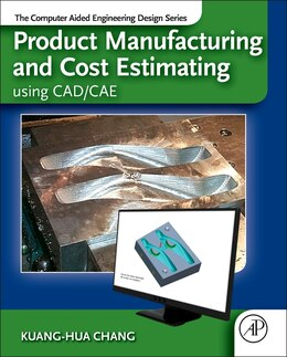 Book Product Manufacturing And Cost Estimating Using Cad/cae: The Computer Aided Engineering Design… by Kuang-hua Chang