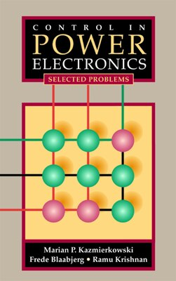 Book Control In Power Electronics: Selected Problems by Marian P. Kazmierkowski