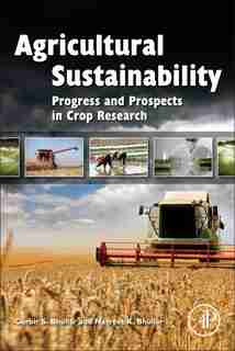 Agricultural Sustainability: Progress And Prospects In Crop Research by Gurbir Bhullar