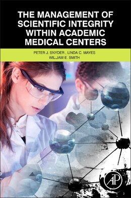 Book The Management Of Scientific Integrity Within Academic Medical Centers by Peter Snyder