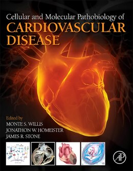 Book Cellular And Molecular Pathobiology Of Cardiovascular Disease by Monte Willis