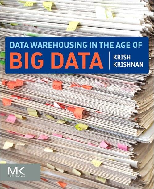 Data Warehousing In The Age Of Big Data by Krish Krishnan