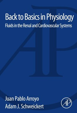 Book Back to Basics in Physiology: Fluids in the Renal and Cardiovascular Systems by Juan Pablo Arroyo