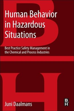 Book Human Behavior In Hazardous Situations: Best Practice Safety Management In The Chemical And Process… by Jan M T Daalmans