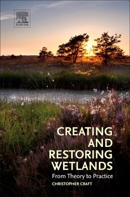 Book Creating And Restoring Wetlands: From Theory To Practice by Christopher Craft