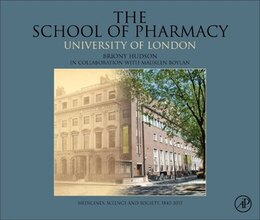 Book The School of Pharmacy, University of London: Medicines, Science and Society, 1842-2012 by Briony Hudson