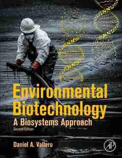 Environmental Biotechnology: A Biosystems Approach by Daniel A. Vallero