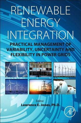 Book Renewable Energy Integration: Practical Management Of Variability, Uncertainty, And Flexibility In… by Lawrence E. Jones