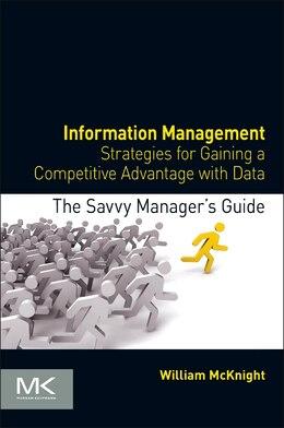 Book Information Management: Strategies For Gaining A Competitive Advantage With Data by William Mcknight