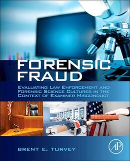 Book Forensic Fraud: Evaluating Law Enforcement and Forensic Science Cultures in the Context of Examiner… by Brent E. Turvey