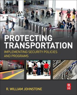 Book Protecting Transportation: Implementing Security Policies And Programs by R William Johnstone