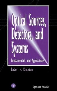 Book Optical Sources, Detectors, and Systems: Fundamentals and Applications by Robert H. Kingston