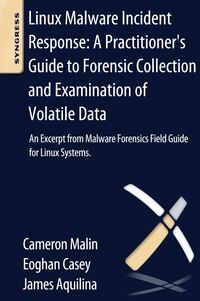 Linux Malware Incident Response: A Practitioner's Guide To Forensic Collection And Examination Of…