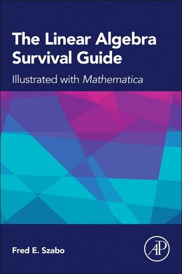 Book The Linear Algebra Survival Guide: Illustrated With Mathematica by Fred Szabo