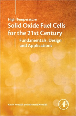 Book High-temperature Solid Oxide Fuel Cells For The 21st Century: Fundamentals, Design And Applications by Kevin Kendall