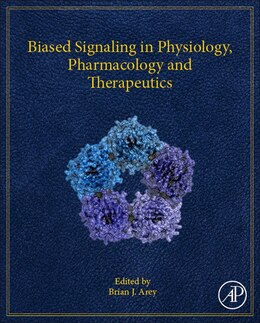 Book Biased Signaling In Physiology, Pharmacology And Therapeutics by Brian J Arey