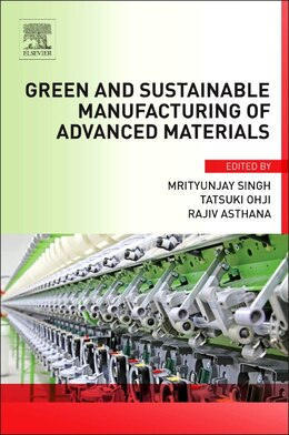 Book Green And Sustainable Manufacturing Of Advanced Material by Mrityunjay Singh