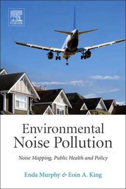 Book Environmental Noise Pollution: Noise Mapping, Public Health, And Policy by Enda Murphy