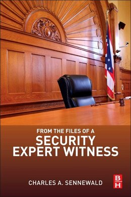 Book From The Files Of A Security Expert Witness by Charles A. Sennewald