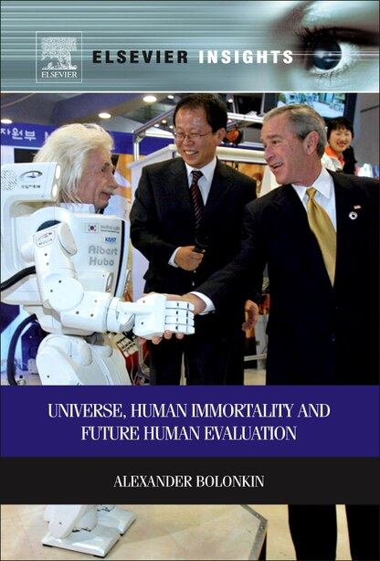 Universe, Human Immortality and Future Human Evaluation by Alexander Bolonkin