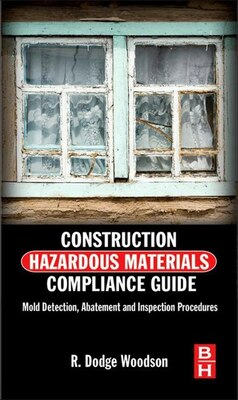 Book Construction Hazardous Materials Compliance Guide: Mold Detection, Abatement and Inspection… by R. Dodge Woodson