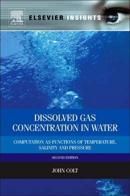 Book Dissolved Gas Concentration In Water: Computation As Functions Of Temperature, Salinity And Pressure by John Colt