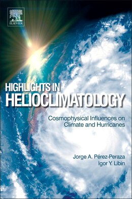 Book Highlights In Helioclimatology: Cosmophysical Influences On Climate And Hurricanes by Jorge A. Perez-peraza