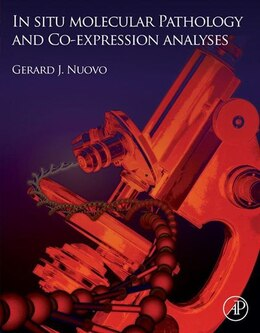Book In Situ Molecular Pathology and Co-Expression Analyses by Gerard J. Nuovo