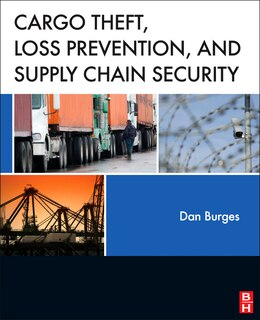 Book Cargo Theft, Loss Prevention, and Supply Chain Security by Dan Burges