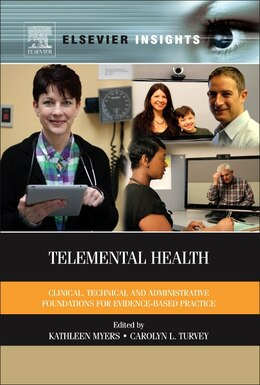 Book Telemental Health: Clinical, Technical, And Administrative Foundations For Evidence-based Practice by Kathleen Myers
