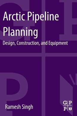 Book Arctic Pipeline Planning: Design, Construction, And Equipment by Ramesh Singh