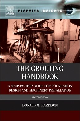 Book The Grouting Handbook: A Step-by-step Guide For Foundation Design And Machinery Installation by Donald M. Harrison