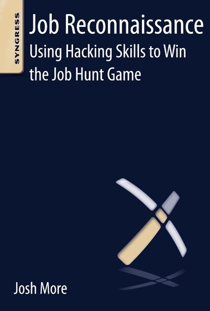 Job Reconnaissance: Using Hacking Skills To Win The Job Hunt Game by Josh More