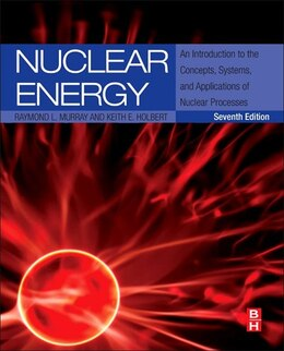 Book Nuclear Energy: An Introduction To The Concepts, Systems, And Applications Of Nuclear Processes by Raymond Murray