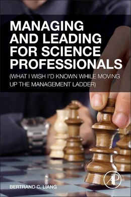 Book Managing And Leading For Science Professionals: (what I Wish I'd Known While Moving Up The… by Bertrand C. Liang