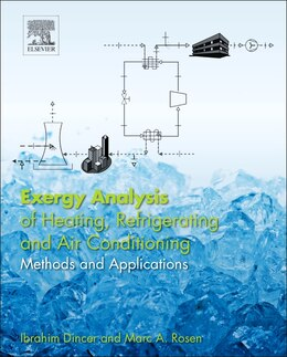 Book Exergy Analysis Of Heating, Refrigerating And Air Conditioning: Methods And Applications by Ibrahim Dincer
