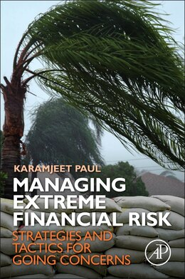 Book Managing Extreme Financial Risk: Strategies And Tactics For Going Concerns by Karamjeet Paul