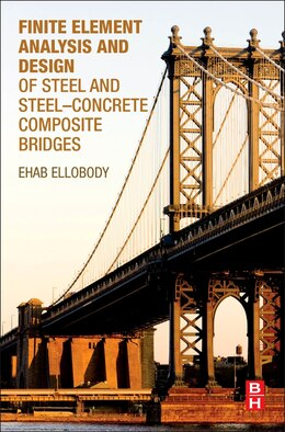 Book Finite Element Analysis And Design Of Steel And Steel Concrete Composite Bridges by Ehab Ellobody