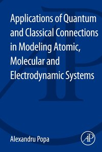 Applications Of Quantum And Classical Connections In Modeling Atomic, Molecular And Electrodynamic…
