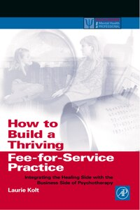How to Build a Thriving Fee-for-Service Practice: Integrating The Healing Side With The Business…