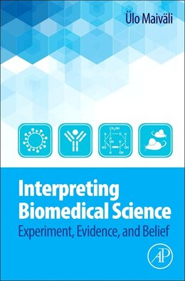 Book Interpreting Biomedical Science: Experiment, Evidence, And Belief by Ülo Maiväli